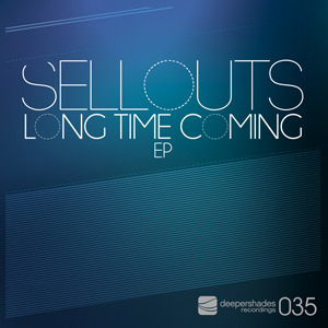 Sellouts - Long Time Coming EP - Deeper Shades Recordings DSOH035
