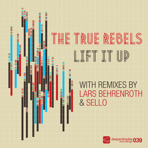 The True Rebels - Lift It Up - Deeper Shades Recordings