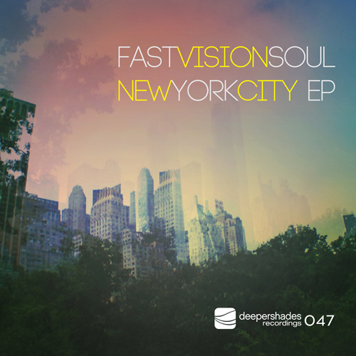 Fast Vision Soul - New York City EP - Deeper Shades Recordings