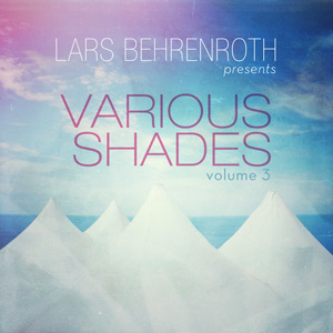 Lars Behrenroth presents Various Shades Volume 3 - 8 tracks by 8 artists from around the globe