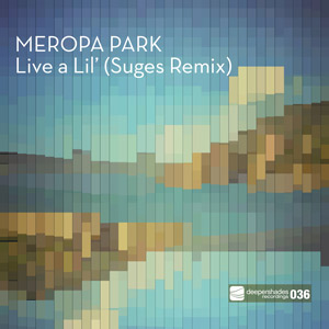 Meropa Park - Live A Lil (Suges Remix) - Deeper Shades Recordings