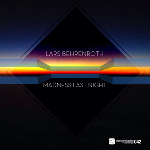 Lars Behrenroth - Madness Last Night - Deeper Shades Recordings