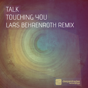 Talk - Touching You {Lars Behrenroth Remix} - DSOH029